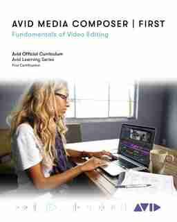 Avid Media Composer   First: Fundamentals Of Video Editing de Avid Technology
