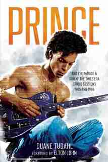 Prince And The Parade And Sign O' The Times Era Studio Sessions: 1985 And 1986 by Duane Tudahl