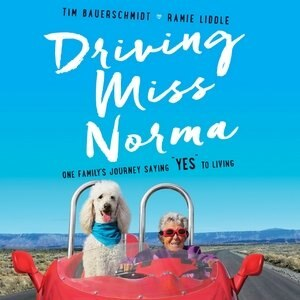 Driving Miss Norma: One Family's Journey Saying Yes To Living by Tim Bauerschmidt