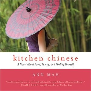 Kitchen Chinese: A Novel About Food, Family, And Finding Yourself by Ann Mah