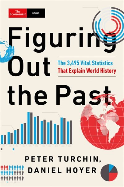 Figuring Out The Past: The 3,495 Vital Statistics That Explain World History by Peter Turchin