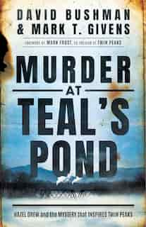Murder At Teal's Pond: Hazel Drew And The Mystery That Inspired Twin Peaks by David Bushman