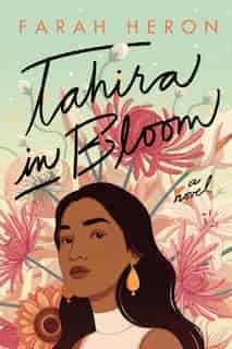 Tahira In Bloom: A Novel by Farah Heron