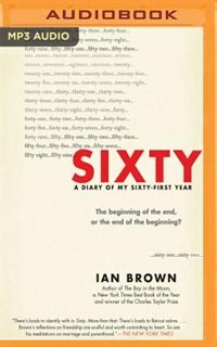 Sixty: A Diary Of My Sixty-first Year by Ian Brown