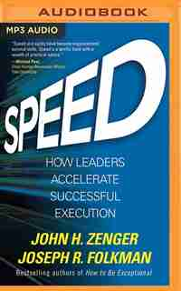 Speed: How Leaders Accelerate Successful Execution by John H. Zenger