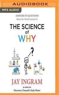 The Science Of Why: Answers To Questions About The World Around Us by Jay Ingram