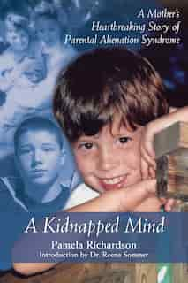 A Kidnapped Mind: A Mother's Heartbreaking Memoir of Parental Alienation de Pamela Richardson