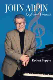 John Arpin: Keyboard Virtuoso by Robert Popple
