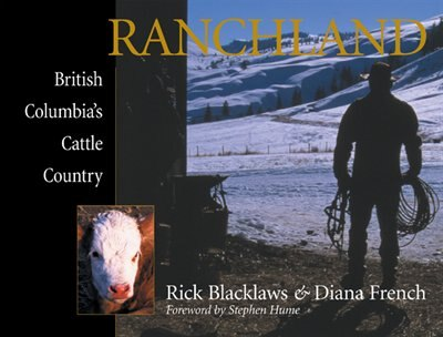 Ranchland: British Columbia's Cattle Country by Diana French