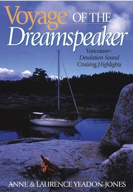 Voyage Of The Dreamspeaker: Vancouver--desolation Sound Cruising Highlights de Anne Yeadon-jones