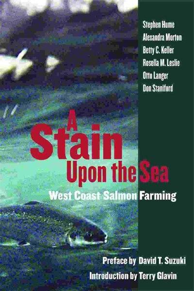 A Stain Upon The Sea: West Coast Salmon Farming de Stephen Hume