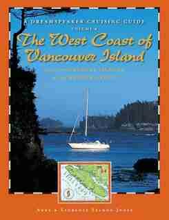 Dreamspeaker Cruising Guide, Volume 6: The West Coast Of Vancouver Island by Anne Yeadon-jones