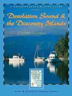 Dreamspeaker Cruising Guide, Volume 2: Desolation Sound & The Discovery Islands (fourth Edition) by Anne Yeadon-jones
