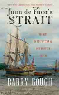 Juan De Fuca's Strait: Voyages In The Waterway Of Forgotten Dreams by Barry Gough