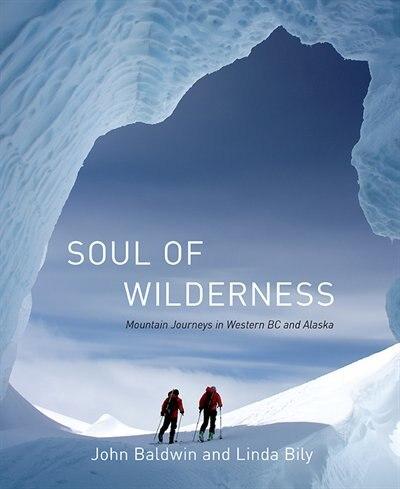 Soul Of Wilderness: Mountain Journeys In Western Bc And Alaska de John Baldwin