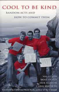 Cool To Be Kind: Random Acts And How To Commit Them by Val Litwin