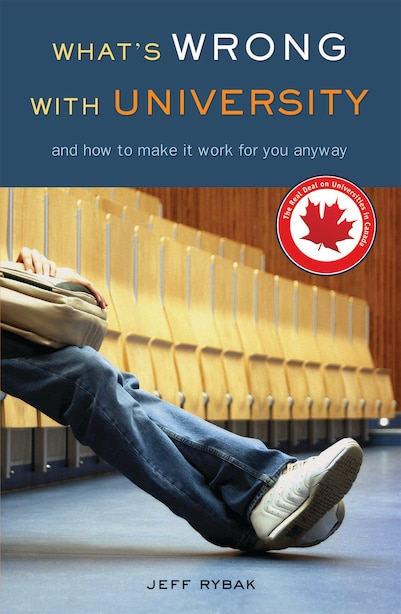 What's Wrong With University: And How To Make It Work For You Anyway by Jeff Rybak