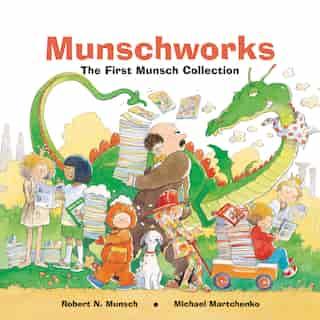 Munschworks: The First Munsch Collection: The First Munsch Collection by Robert Munsch