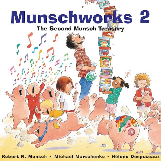 Munschworks 2: The Second Munsch Treasury: The Second Munsch Treasury by Robert Munsch