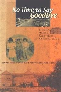 No Time To Say Goodbye: Children's Stories of Kuper Island Residential School de Sylvia Olsen