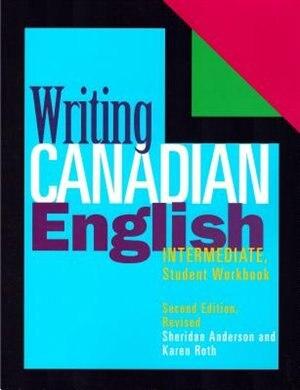 Writing Canadian English: Intermediate Student Workbook by Sheridan Anderson