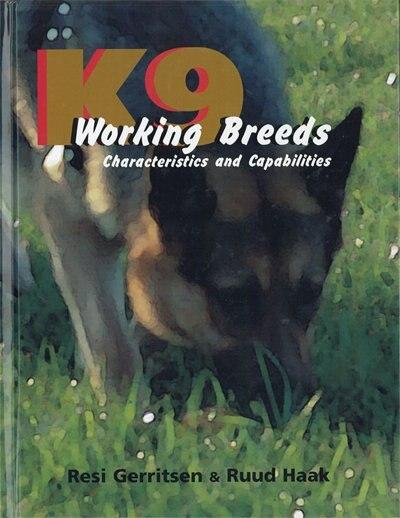 K9 Working Breeds: Characteristics and Capabilities by Resi Gerritsen