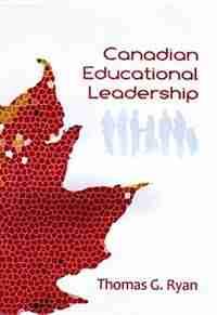 Canadian Educational Leadership by Thomas G. Ryan