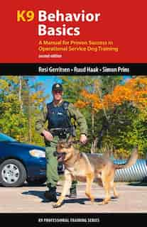 K9 Behavior Basics: A Manual for Proven Success in Operational Service Dog Training by Resi Gerritsen