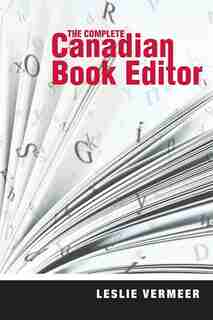 The Complete Canadian Book Editor by Leslie Vermeer