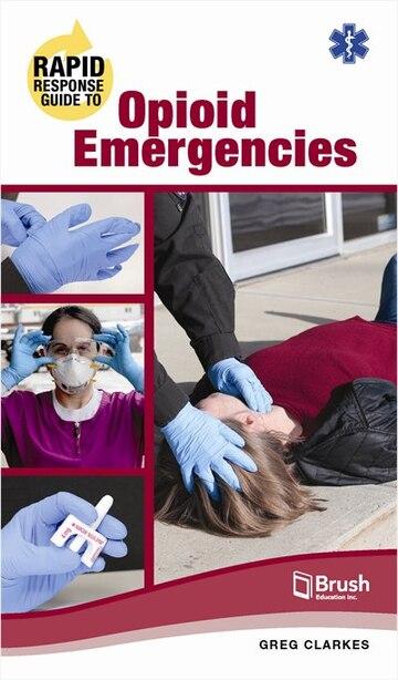 Rapid Response Guide To Opioid Emergencies by Greg Clarkes