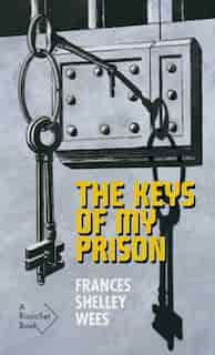 The Keys Of My Prison by Frances Shelley Wees