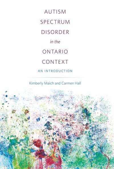 Autism Spectrum Disorder in the Ontario Context: An Introduction by Kimberly Maich