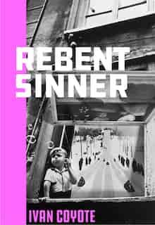 Rebent Sinner by Ivan Coyote