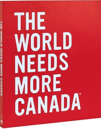 THE WORLD NEEDS MORE CANADA by Heather Reisman