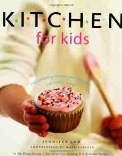 Kitchen for Kids: 100 Amazing Recipes Your Children Can Really Make by Jennifer Low