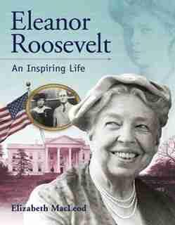 Eleanor Roosevelt: An Inspiring Life by Elizabeth Macleod