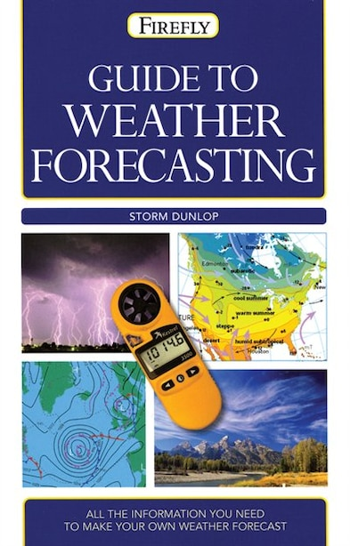 Guide To Weather Forecasting: All The Information You'll Need To Make Your Own Weather Forecast by Storm Dunlop