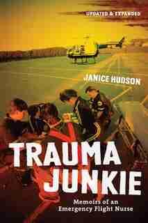 Trauma Junkie: Memoirs of an Emergency Flight Nurse by Janice Hudson