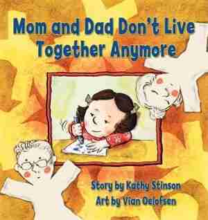 Mom And Dad Don't Live Together Anymore by Kathy Stinson