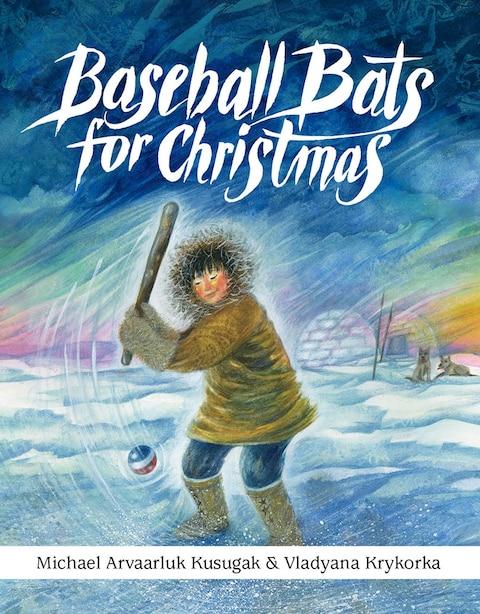Baseball Bats for Christmas by Michael Arvaarluk Kusugak
