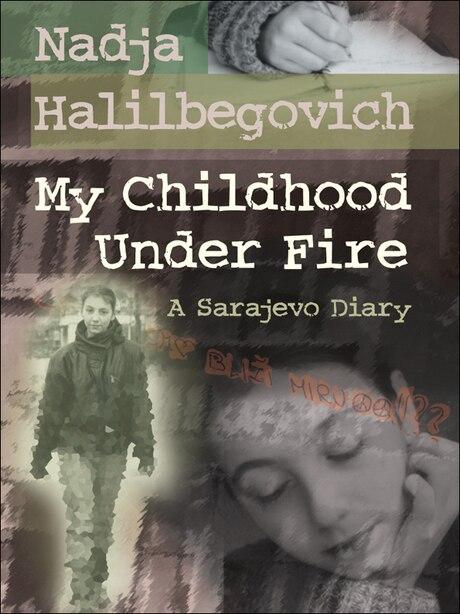 My Childhood Under Fire: A Sarajevo Diary by Nadja Halilbegovich