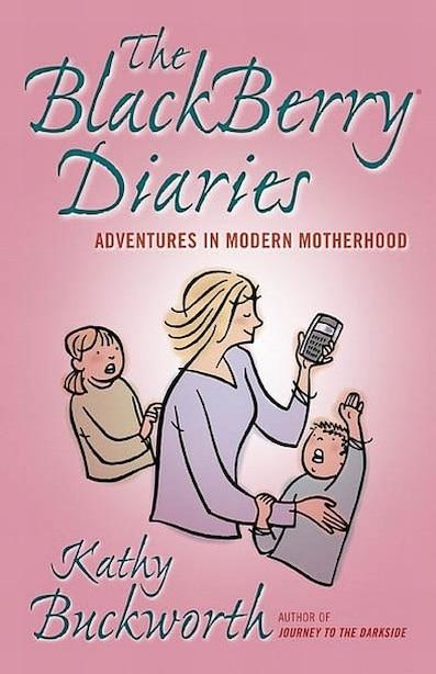 The Blackberry Diaries: Adventures in Modern Motherhood by Kathy Buckworth