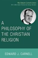 A Philosophy of the Christian Religion by Edward John Carnell