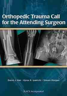 Orthopedic Trauma Call For the Attending Surgeon by David J. Hak