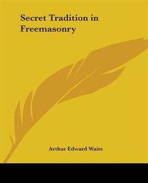Secret Tradition in Freemasonry by Arthur Edward Waite