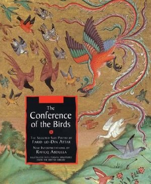 Conference Of The Birds: The Selected Sufi Poetry of Farid Ud-Din Attar by Farid Attar