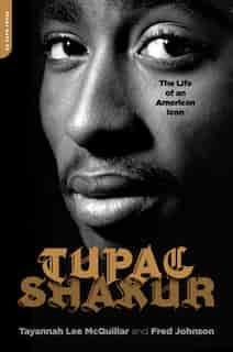 Tupac Shakur: The Life and Times of an American Icon de Tayannah Lee McQuillar