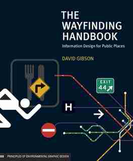 The Wayfinding Handbook: Information Design for Public Places by David Gibson