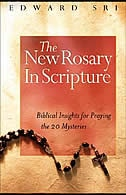 The New Rosary In Scripture: Biblical Insights For Praying The 20 Mysteries by Edward Sri;