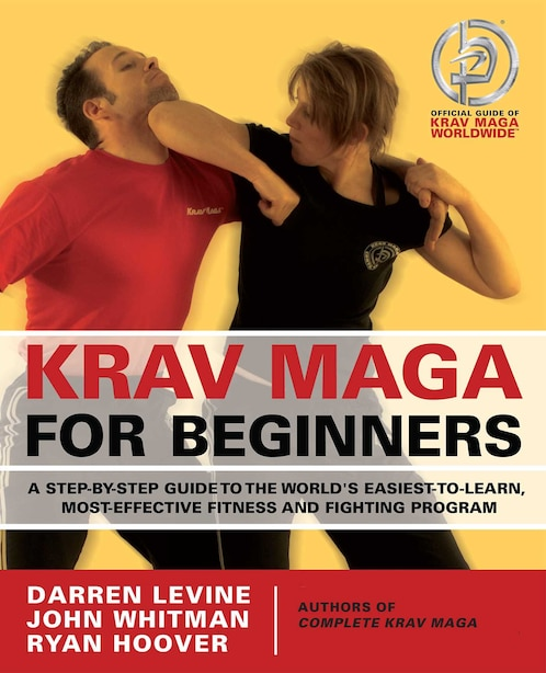 Krav Maga for Beginners: A Step-by-Step Guide to the World's Easiest-to-Learn, Most-Effective Fitness and Fighting Program by Darren Levine